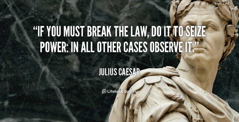 quote-Julius-Caesar-if-you-must-break-the-law-do-9151